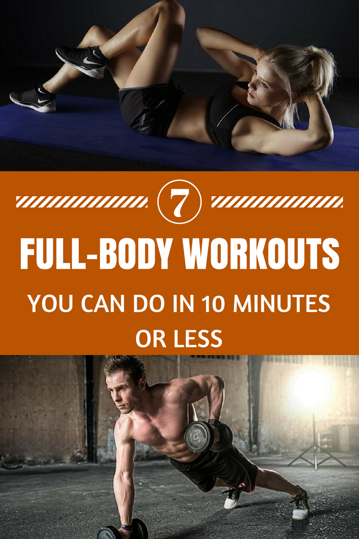7-full-body workouts you can do in 10 minutes or less. These short workouts are ideal for people who are pressed for time... and who isn't .