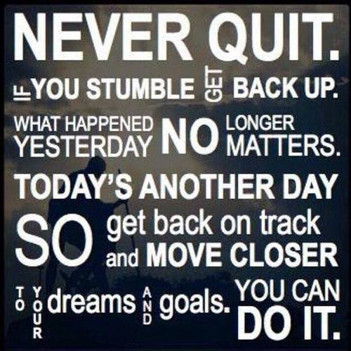 Fitness motivation. Never quit! If you stumble, get back up.