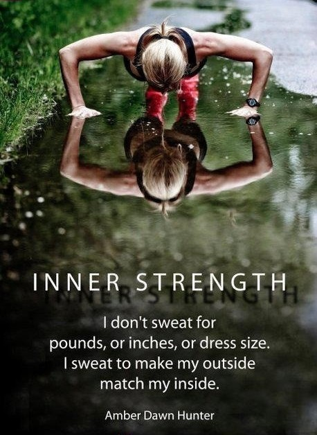 Fitness motivation. I sweat to make my outside match my inside!