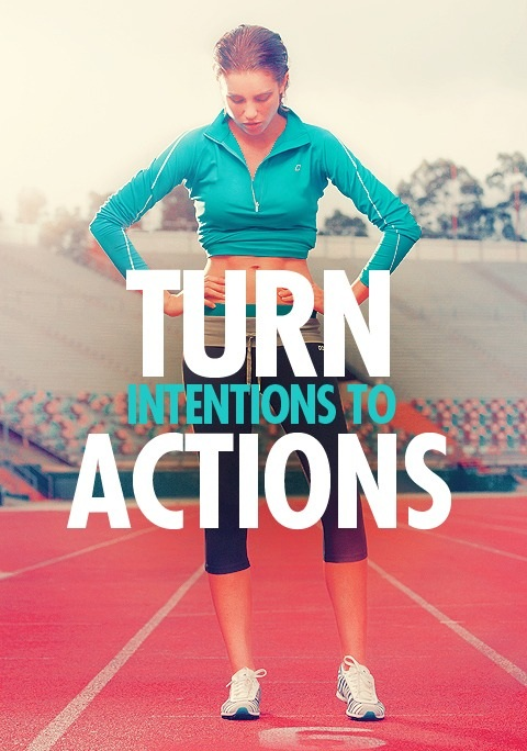 Turn intentions into actions. Fitness motivation.