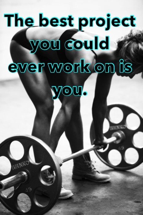 Fitness motivation. You are the best project you can ever work on.
