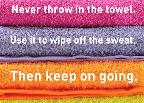 Never throw in the towel. Fitness motivation.
