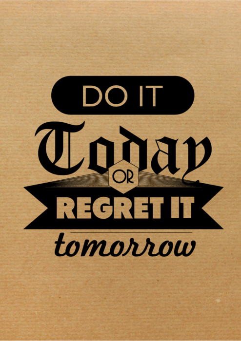 Do it today or regret it tomorrow.Best time for workout is now.