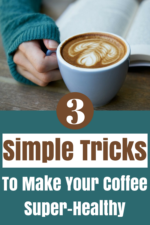 3 Simple tricks to make your coffee super healthy.