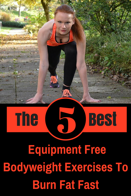 The 5 Best Equipment Free Bodyweight Exercises for Burning Fat Fast