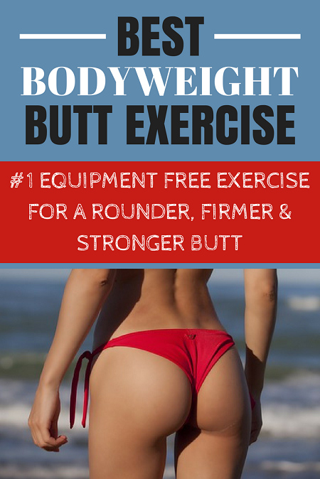Best Bodyweight Butt Exercise - single most effective, equipment free exercise to develop a round, firm, strong and sexy butt