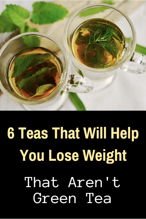 6 Teas that will help you lose weight that aren't green tea. You can easily make most of these teas yourself using just one or two simple ingredients.