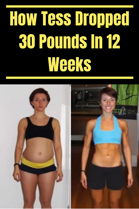How Tess Dropped 30 Pounds In 12 Weeks without starving herself giving up on her favorite foods.