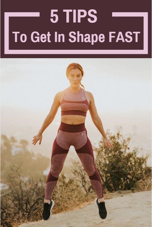 5 Tips to get in shape fast.