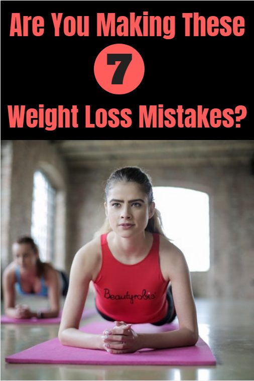 Are you making these 7 weight loss mistakes. Get rid of stubborn body fat and lose weight faster by avoiding them.