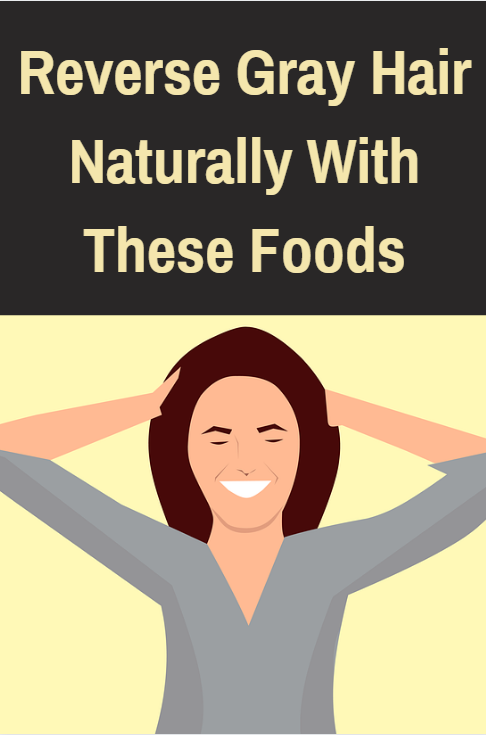 Reverse gray hair naturally with these foods. Ditch hair dye and try this instead.
