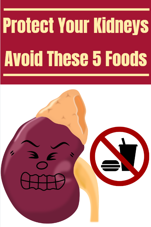 Protect Your Kidney Health... Avoid These 5 Foods. They are increasing your risk of kidney disease.