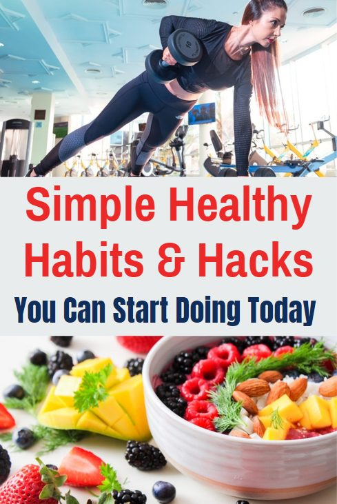 simple healthy habits and hacks you can start doing today.