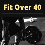 How to get fit over 40. It's never to late to get fit! Here's how to start.