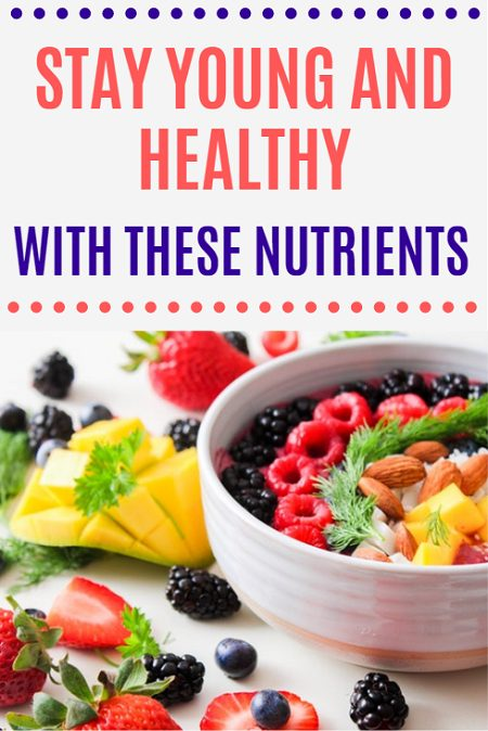 Stay young and healthy with these nutrients.