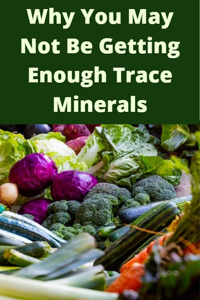 Why you may not be getting enough trace minerals and what to do about it.
