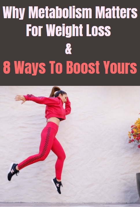 Why metabolism matters for weight loss and 8 ways to boost yours.